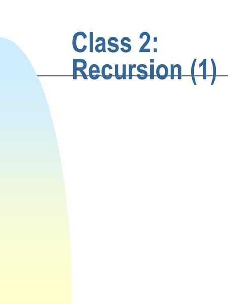 "Class 2: Recursion (1). cis 335 Fall 2001 Barry Cohen Iterative problem solving n ""Begin at the beginning."" n ""Continue until you come to the end."" n."