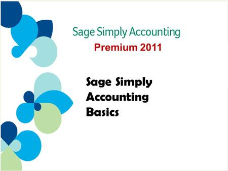 Premium 2011 Sage Simply Accounting Basics. Two types of accounting software –Modular System 3 –Integrated System 5 Sage Simply Accounting Basics 9 –Session.