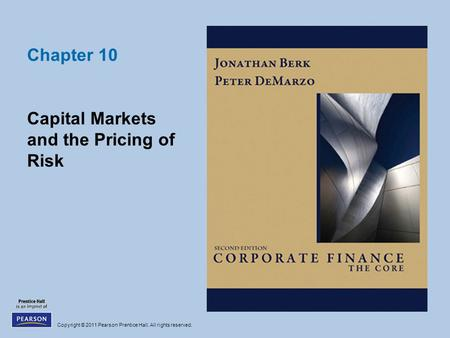 Copyright © 2011 Pearson Prentice Hall. All rights reserved. Chapter 10 Capital Markets and the Pricing of Risk.