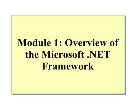 Module 1: Overview of the Microsoft.NET Framework.
