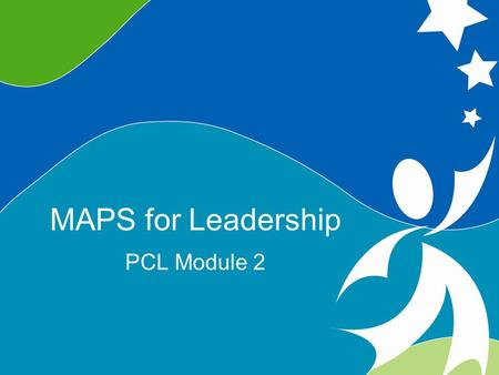 0 MAPS for Leadership ©2008, University of Vermont and PACER Center MAPS for Leadership PCL Module 2.