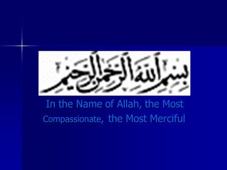In the Name of Allah, the Most In the Name of Allah, the Most Compassionate, the Most Merciful Compassionate, the Most Merciful.
