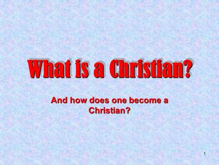 And how does one become a Christian?