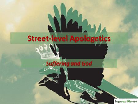 Street-level Apologetics Suffering and God. As he went along, he saw a man blind from birth. His disciples asked him, Rabbi, who sinned, this man or.