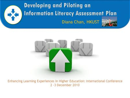 Diana Chan, HKUST Enhancing Learning Experiences in Higher Education: International Conference 2 -3 December 2010.