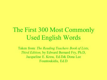 The First 300 Most Commonly Used English Words Taken from: The Reading Teachers Book of Lists, Third Edition, by Edward Bernard Fry, Ph.D, Jacqueline E.