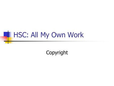 HSC: All My Own Work Copyright.