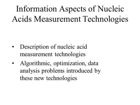 Information Aspects of Nucleic Acids Measurement Technologies Description of nucleic acid measurement technologies Algorithmic, optimization, data analysis.