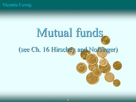 Vicentiu Covrig 1 Mutual funds Mutual funds (see Ch. 16 Hirschey and Nofsinger)