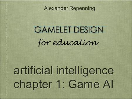 Alexander Repenning artificial intelligence chapter 1: Game AI.