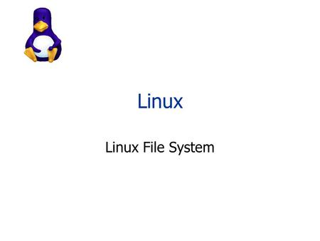 Linux Linux File System.