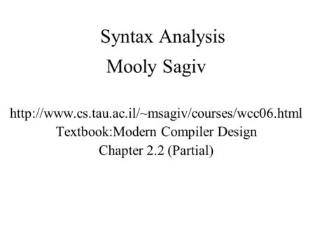 Syntax Analysis Mooly Sagiv  Textbook:Modern Compiler Design Chapter 2.2 (Partial)