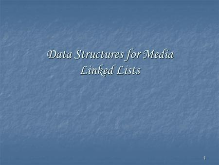 1 Data Structures for Media <strong>Linked</strong> <strong>Lists</strong>. 2 Review: Abstract Data Types Review: Abstract Data Types Review: Pointers and References Review: Pointers and.