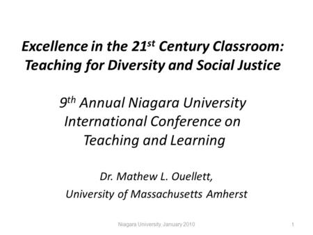 Excellence in the 21 st Century Classroom: Teaching for Diversity and Social Justice 9 th Annual Niagara University International Conference on Teaching.