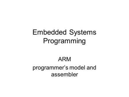 ARM programmer's model and assembler Embedded Systems Programming.
