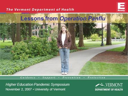 Higher Education Pandemic Symposium November 2, 2007 University of Vermont Lessons from Operation Panflu.