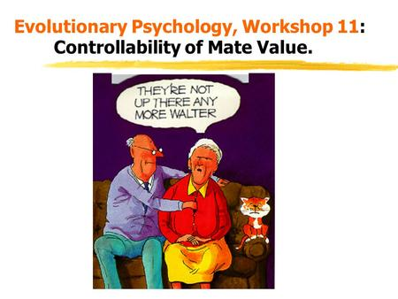 Evolutionary Psychology, Workshop 11: Controllability of Mate Value.