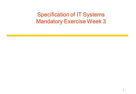 1 Specification of IT Systems Mandatory Exercise Week 3.