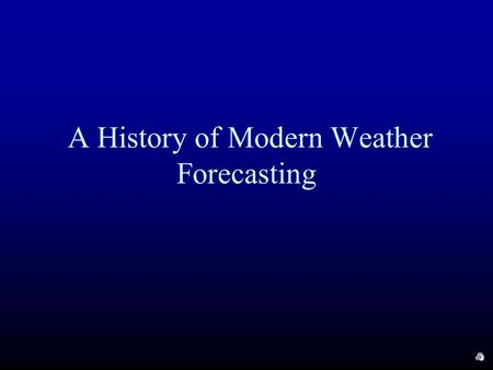 A History of Modern Weather Forecasting