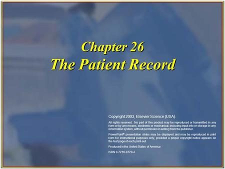 Copyright 2003, Elsevier Science (USA). All rights reserved. Chapter 26 The Patient Record Copyright 2003, Elsevier Science (USA). All rights reserved.
