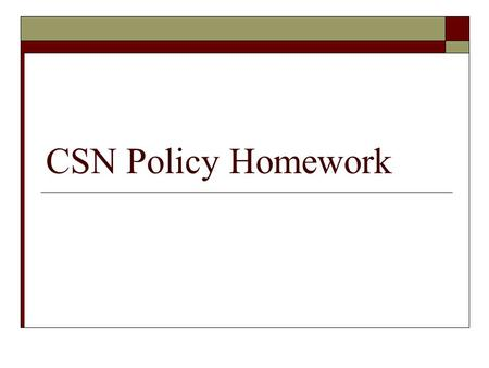 CSN Policy Homework. CSN Policy Homework Review  1. In the Fall 2007 Schedule of Classes, find the page listing Dates & Deadlines and answer the following.