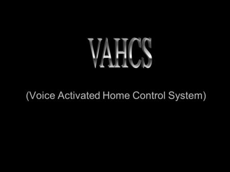 (Voice Activated Home Control System). Project Summary Control any IR activated device –Via voice command Learnable –Learn IR Code –Learn Voice Command.