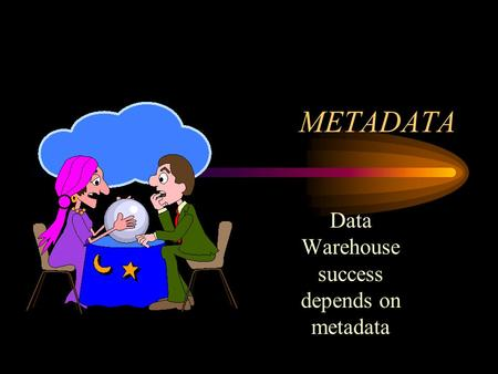 Data Warehouse success depends on metadata