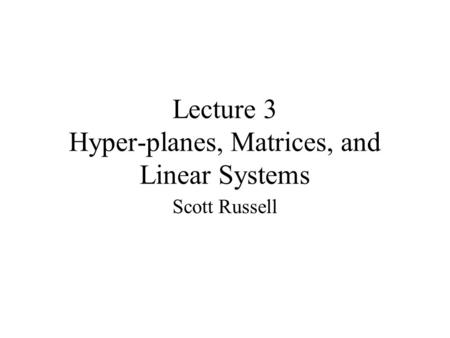 Lecture 3 Hyper-planes, Matrices, and Linear Systems