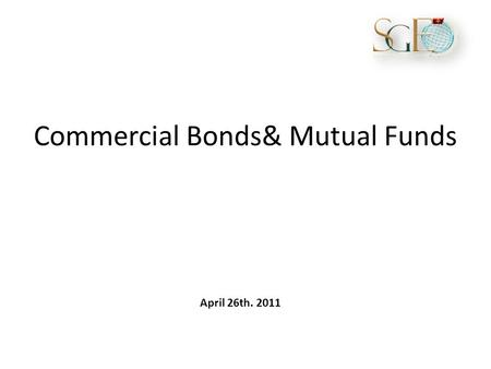 Commercial Bonds& Mutual Funds April 26th. 2011. What Are Corporate Bonds? Corporate bonds are debt obligations, or IOUs, issued by private and public.
