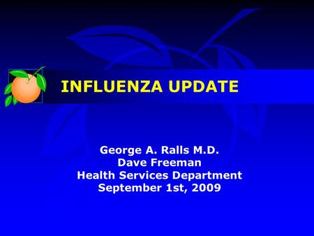 George A. Ralls M.D. Dave Freeman Health Services Department September 1st, 2009 INFLUENZA UPDATE.