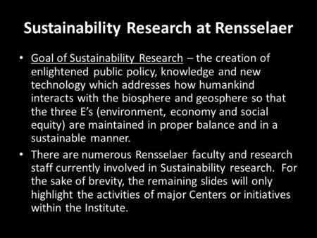 Goal of Sustainability Research – the creation of enlightened public policy, knowledge and new technology which addresses how humankind interacts with.