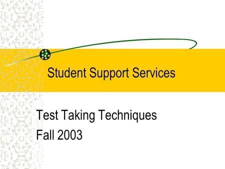 Student Support Services Test Taking Techniques Fall 2003.