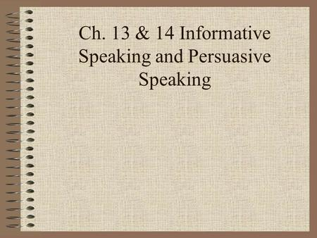 Ch. 13 & 14 Informative Speaking and Persuasive Speaking