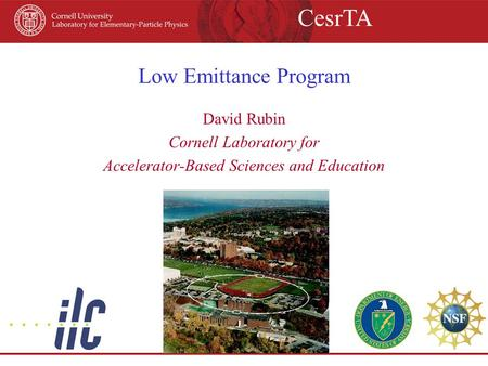 Low Emittance Program David Rubin Cornell Laboratory for Accelerator-Based Sciences and Education CesrTA.