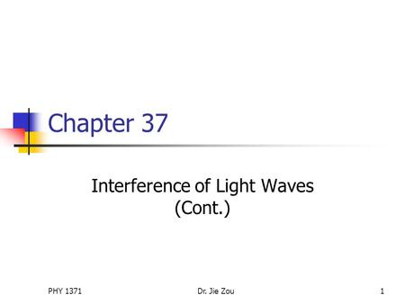 PHY 1371Dr. Jie Zou1 Chapter 37 Interference of Light Waves (Cont.)
