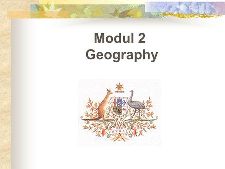 Modul 2 Geography. A.Land : 7.682.300 km 2  Smallest continent sixth largest country  Lying completely in the Southern Hemisphere Primarily a flat low.