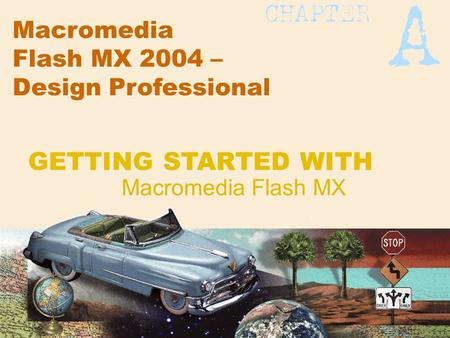 Macromedia Flash MX 2004 – Design Professional Macromedia Flash MX GETTING STARTED WITH.