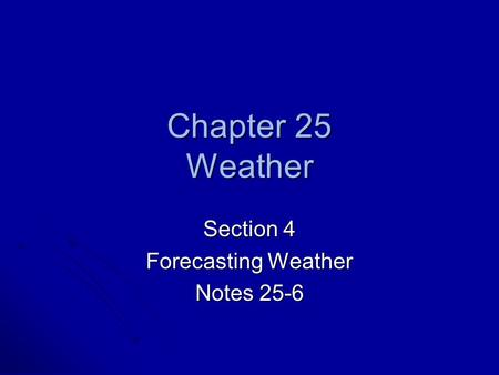 Chapter 25 Weather Section 4 Forecasting Weather Notes 25-6.