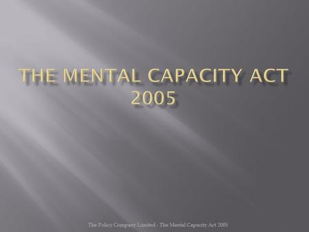 The Policy Company Limited - The Mental Capacity Act 2005.