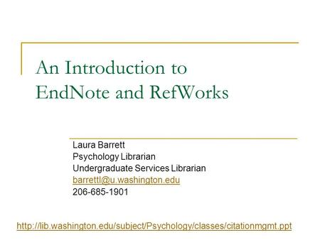 An Introduction to EndNote and RefWorks Laura Barrett Psychology Librarian Undergraduate Services Librarian 206-685-1901