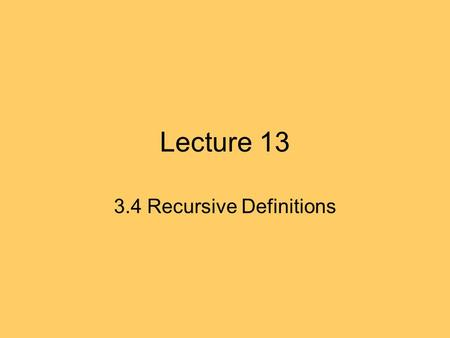 Lecture 13 3.4 Recursive Definitions. Fractals fractals are examples of images where the same elements is being recursively.