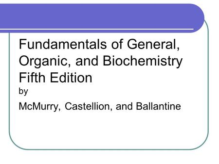 Fundamentals of General, Organic, and Biochemistry Fifth Edition by McMurry, Castellion, and Ballantine.