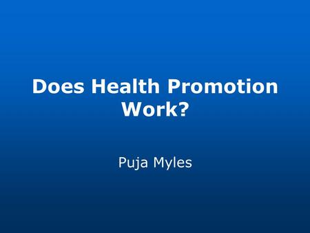 Does Health Promotion Work? Puja Myles. Outline of lecture Learning Outcomes Designing a health promotion intervention Types of evaluation questions and.