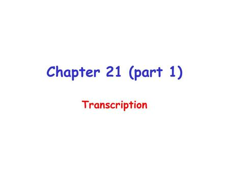 Chapter 21 (part 1) Transcription. Central Dogma.