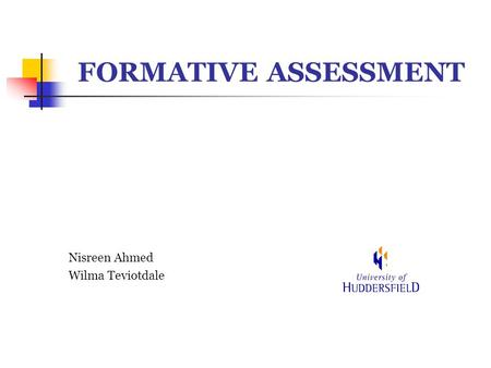 FORMATIVE ASSESSMENT Nisreen Ahmed Wilma Teviotdale.