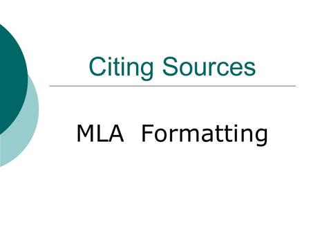 Citing Sources MLA Formatting. Basic Rules  Begin your Works Cited page on a separate page at the end of your research paper. It should have the same.