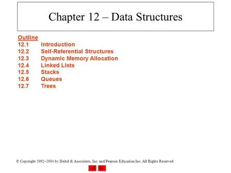 © Copyright 1992–2004 by Deitel & Associates, Inc. and Pearson Education Inc. All Rights Reserved. Chapter 12 – Data Structures Outline 12.1Introduction.