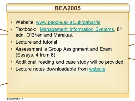 BEA2005 Website: www.people.ex.ac.uk/gaharriswww.people.ex.ac.uk/gaharris Textbook: Management Information Systems, 8 th edn, O'Brien and Marakas.Management.