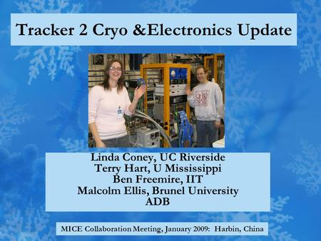 Tracker 2 Cryo &Electronics Update Linda Coney, UC Riverside Terry Hart, U Mississippi Ben Freemire, IIT Malcolm Ellis, Brunel University ADB MICE Collaboration.