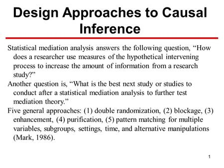"1 Design Approaches to Causal Inference Statistical mediation analysis answers the following question, ""How does a researcher use measures of the hypothetical."